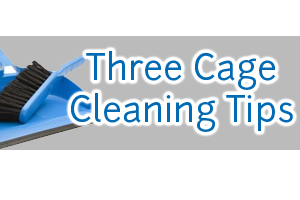 Three Cage Cleaning Tips